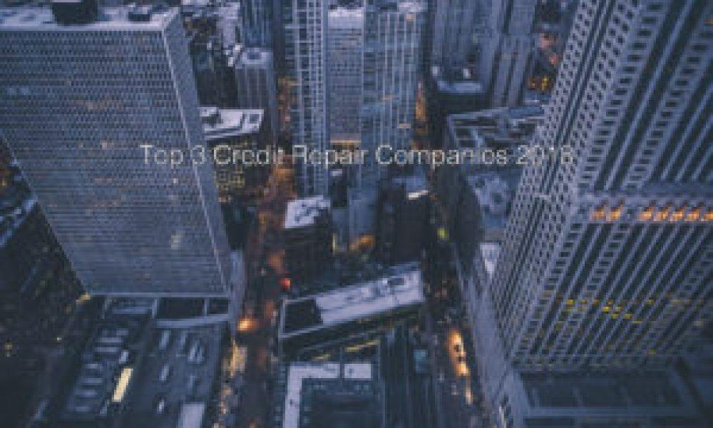 Top 3 Credit Repair Companies 2018