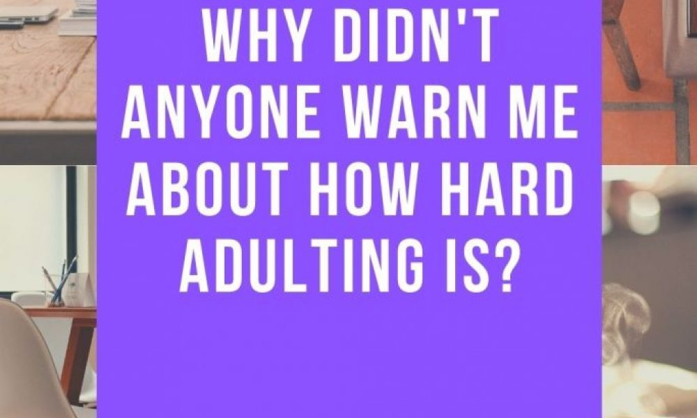 Why Did No One Tell Us Adulting Was This Hard?